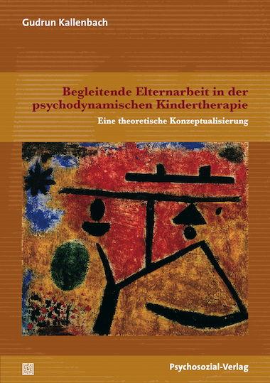 Begleitende Elternarbeit in der psychodynamischen Kindertherapie