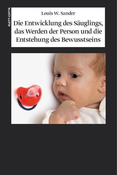 Die Entwicklung des Säuglings, das Werden der Person und die Entstehung des Bewusstseins