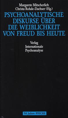 Psychoanalytische Diskurse über die Weiblichkeit von Freud bis heute