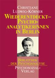 Wiederentdeckt – Psychoanalytikerinnen in Berlin