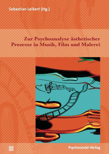 Zur Psychoanalyse ästhetischer Prozesse in Musik, Film und Malerei