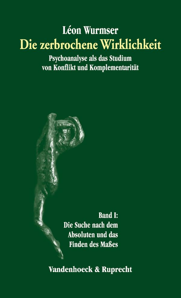 Die zerbrochene Wirklichkeit. Psychoanalyse als das Studium von Konflikt und Komplementarität (2 Bde.)