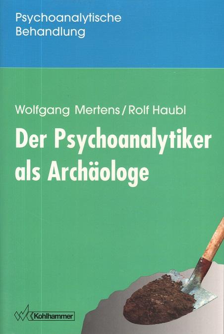 Der Psychoanalytiker als Archäologe