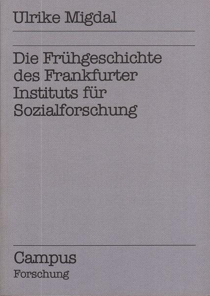 Die Frühgeschichte des Frankfurter Instituts für Sozialforschung
