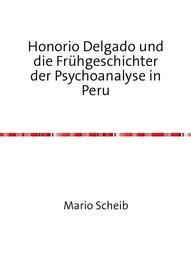 Honorio Delgado und die Frühgeschichter der Psychoanalyse in Peru