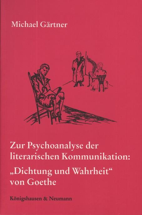 """Zur Psychoanalyse der literarischen Kommunikation: """"Dichtung und Wahrheit"""" von Goethe"""