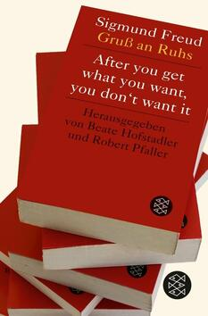 After you get what you want, you don't want it:  Sigmund Freud - Gruß an Ruhs
