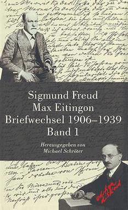 Sigmund Freud - Max Eitingon. Briefwechsel 1906-1939