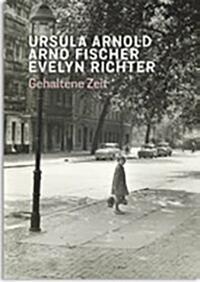 Ursula Arnold. Arno Fischer. Evelyn Richter.