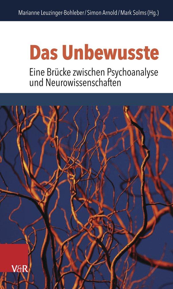 Das Unbewusste – Eine Brücke zwischen Psychoanalyse und Neurowissenschaften