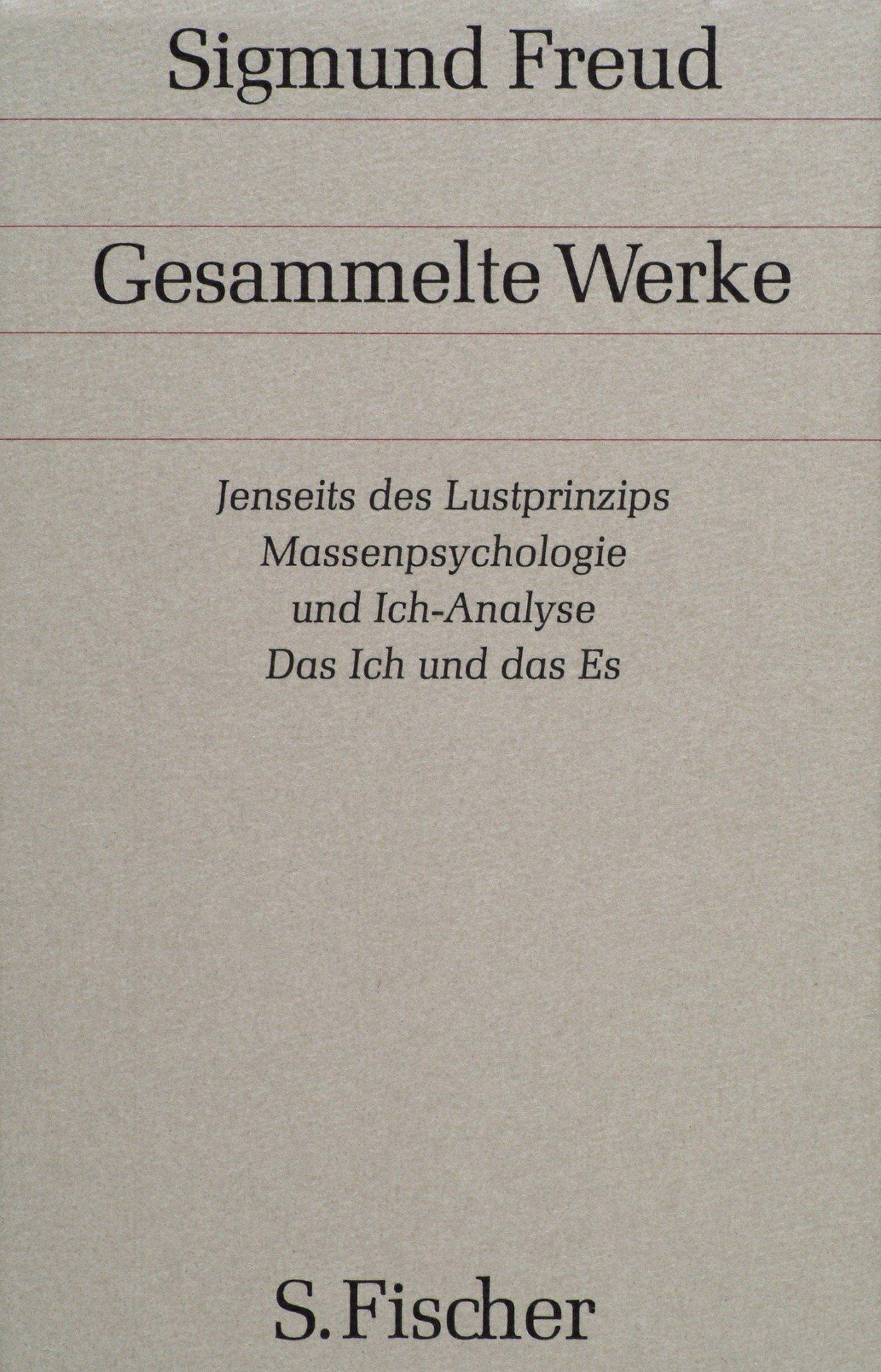 Jenseits des Lustprinzips / Massenpsychologie und Ich-Analyse / Das Ich und das Es Und andere Werke aus den Jahren 1920-1924.