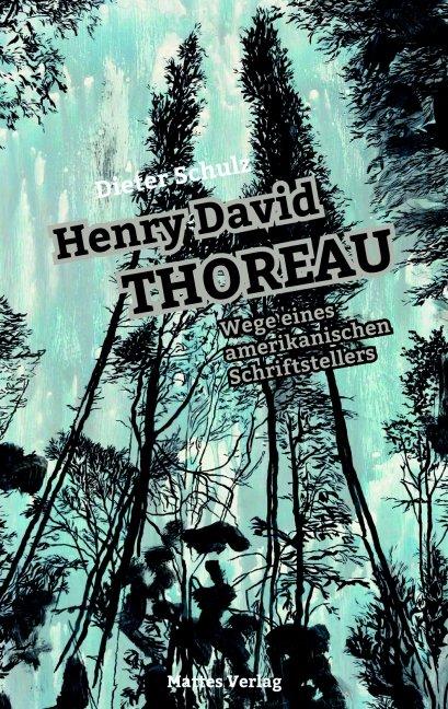 Henry David Thoreau - Wege eines amerikanischen Schriftstellers