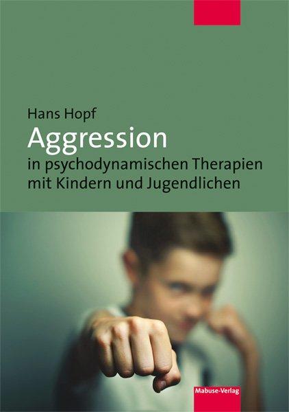 Aggression in psychodynamischen Therapien mit Kindern und Jugendlichen