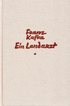 Historisch-Kritische Ausgabe sämtlicher Handschriften, Drucke und... / Ein Landarzt