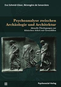 Psychoanalyse zwischen Archäologie und Architektur