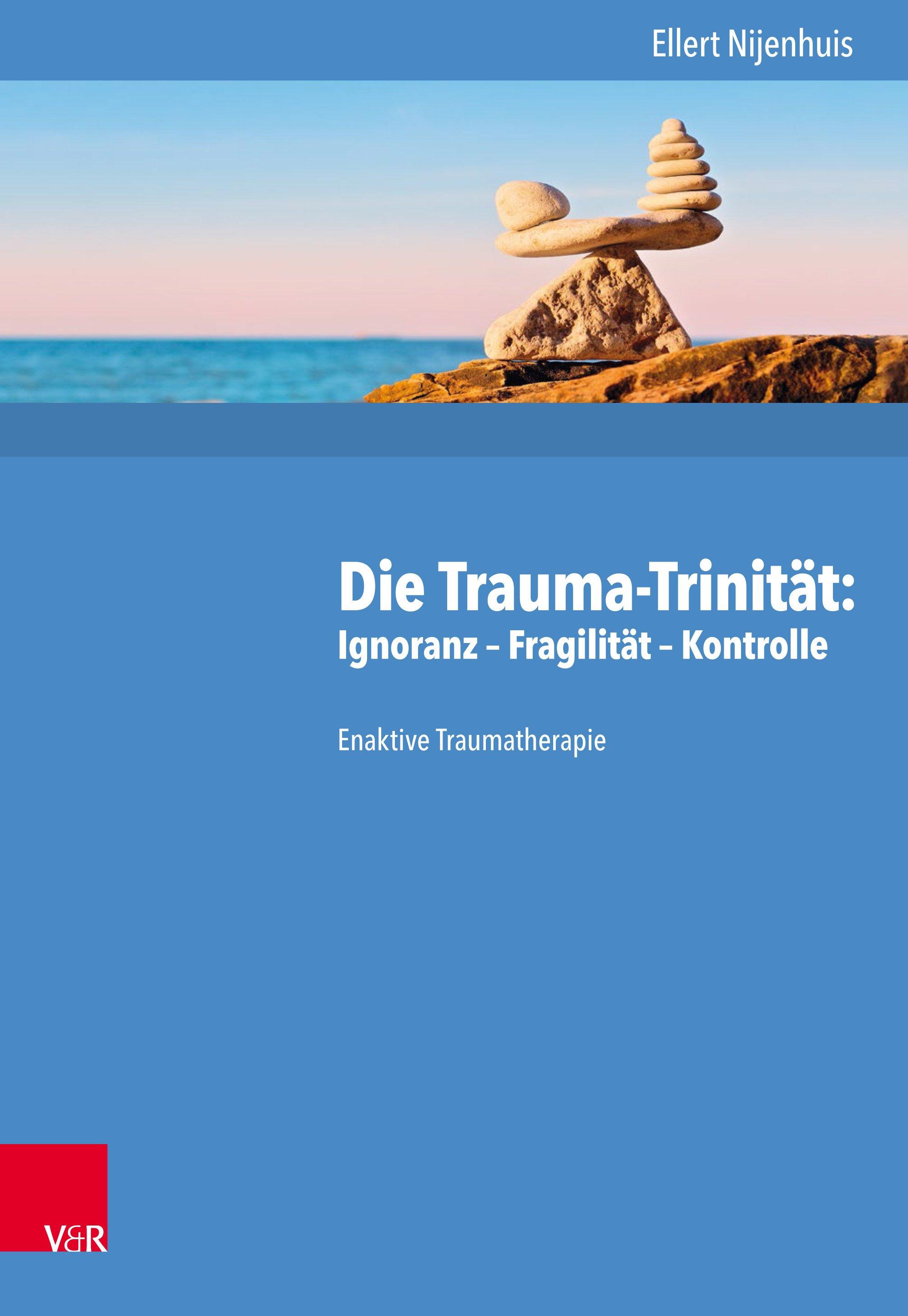 Die Trauma-Trinität: Ignoranz – Fragilität – Kontrolle