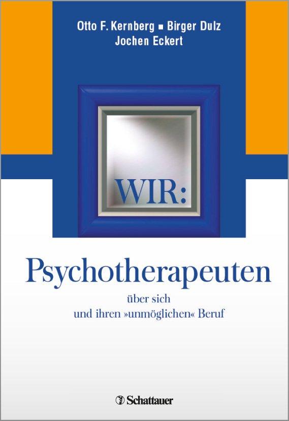 Wir: Psychotherapeuten über sich und ihren »unmöglichen« Beruf