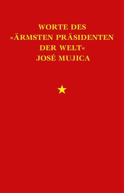 Worte des »ärmsten Präsidenten der Welt« José Mujica