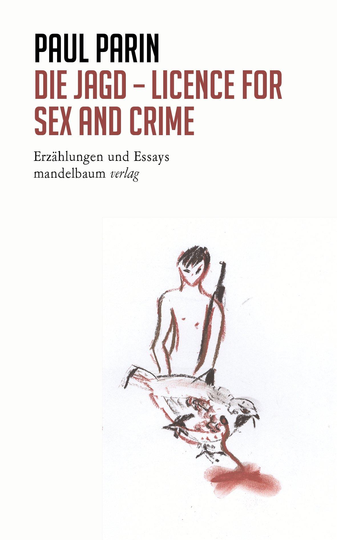 Die Jagd - Licence for Sex and Crime. Erzählungen und Essays