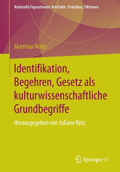 Identifikation, Begehren, Gesetz als kulturwissenschaftliche Grundbegriffe