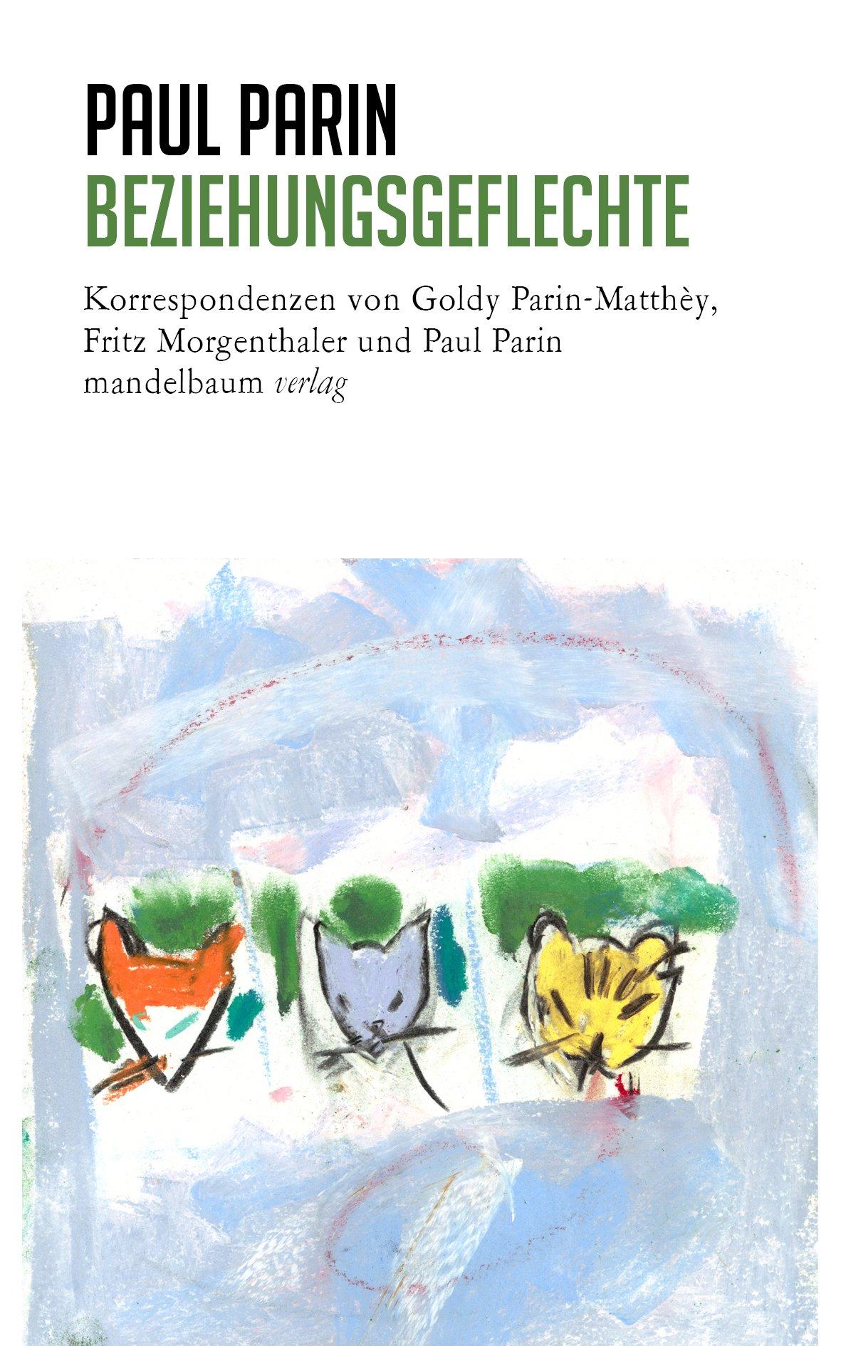 Beziehungsgeflechte. Korrespondenzen von Goldy Parin-Matthey, Fritz Morgenthaler und Paul Parin