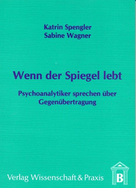 Wenn der Spiegel lebt - Psychoanalytiker sprechen über Gegenübertragung