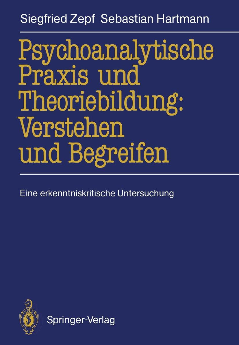 Psychoanalytische Praxis und Theoriebildung: Verstehen und Begreifen