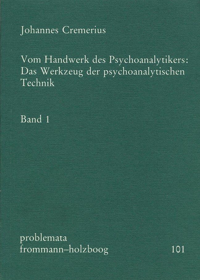 Vom Handwerk des Psychoanalytikers. Das Werkzeug der psychoanalytischen Technik