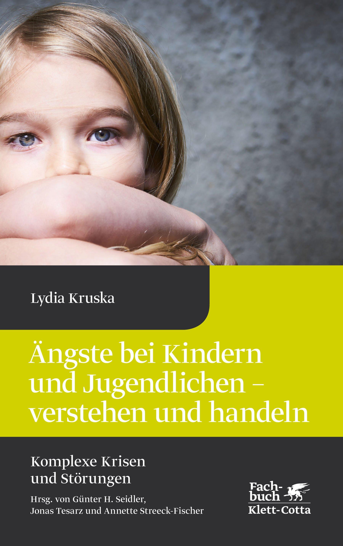 Ängste bei Kindern und Jugendlichen - verstehen und handeln