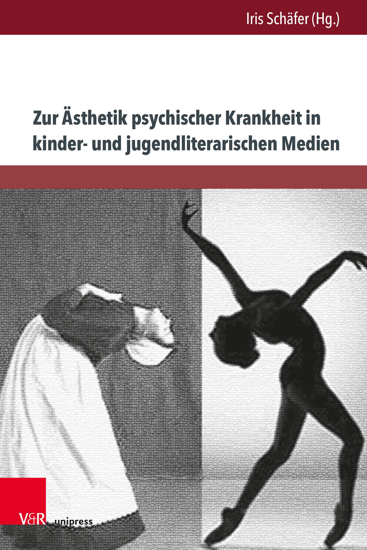 Zur Ästhetik psychischer Krankheit in kinder- und jugendliterarischen Medien