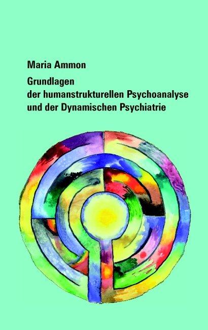 Grundlagen der humanstrukturellen Psychoanalyse und der Dynamischen Psychiatrie