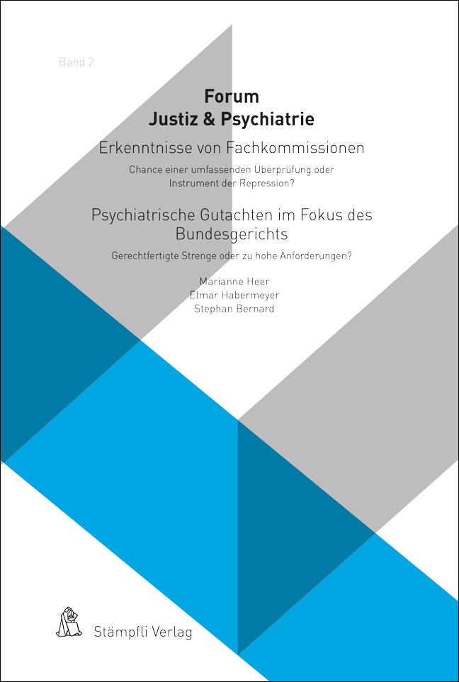 Erkenntnisse von Fachkommissionen - Chance einer umfassenden Überprüfung oder Instrument der Repression? Psychiatrische Gutachten im Fokus des Bundesgerichts - Gerechtfertigte Strenge oder zu hohe Anforderungen?
