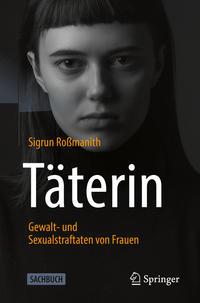 Täterin - Gewalt- und Sexualstraftaten von Frauen