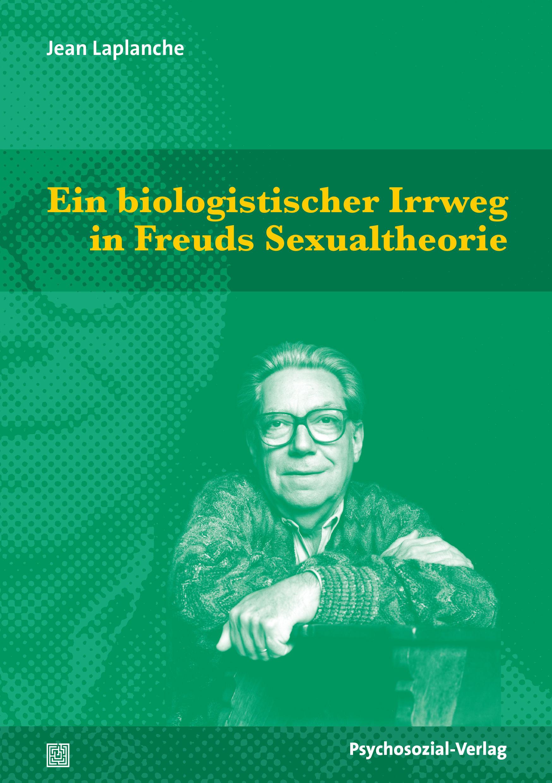Ein biologistischer Irrweg in Freuds Sexualtheorie