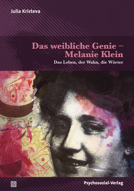Das weibliche Genie – Melanie Klein
