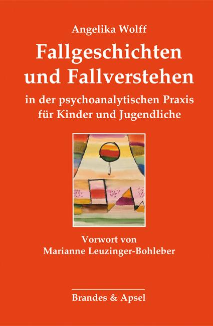 Fallgeschichten und Fallverstehen in der psychoanalytischen Praxis für Kinder und Jugendliche