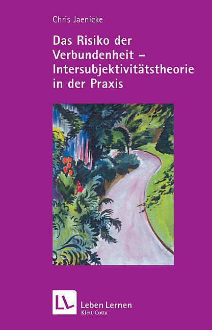 Das Risiko der Verbundenheit - Intersubjektivitätstheorie in der Praxis