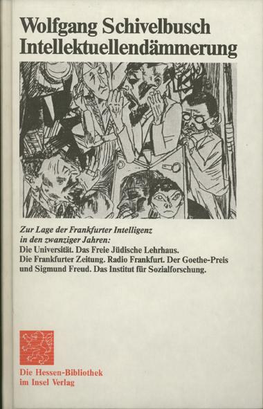 Intellektuellendämmerung. Zur Lage der Frankfurter Intelligenz in den zwanziger Jahren.