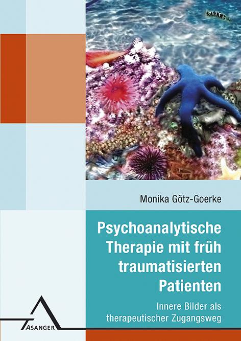 Psychoanalytische Therapie mit früh traumatisierten Patienten