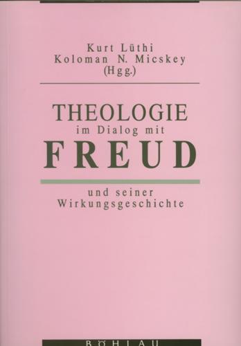 Theologie im Dialog mit Freud und seiner Wirkungsgeschichte