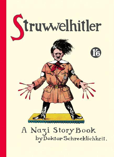 Struwwelhitler. A Nazi Story Book by Dr. Schrecklichkeit