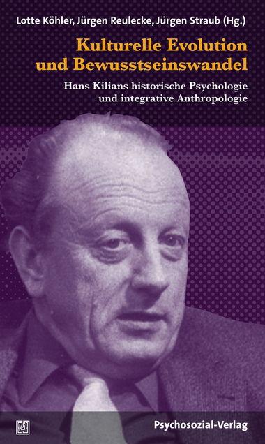 Kulturelle Evolution und Bewusstseinswandel. Hans Kilians historische Psychologie und integrative Anthropologie