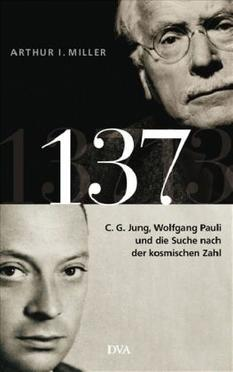 137 (OT: »Deciphering the Cosmic Number. The Strange Friendship of Wolfgang Pauli and Carl Jung«)