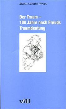 Der Traum - 100 Jahre nach Freuds Traumdeutung