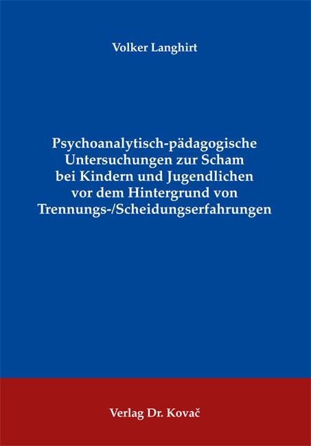 Psychoanalytisch-pädagogische Untersuchungen zur Scham bei Kindern und Jugendlichen vor dem Hintergrund von Trennungs-/Scheidungserfahrungen