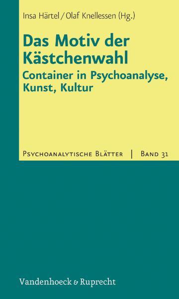 Das Motiv der Kästchenwahl: Container in Psychoanalyse, Kunst, Kultur