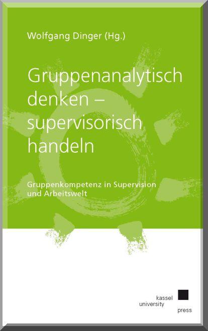 Gruppenanalytisch denken - supervisorisch handeln