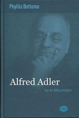 Alfred Adler - aus der Nähe porträtiert